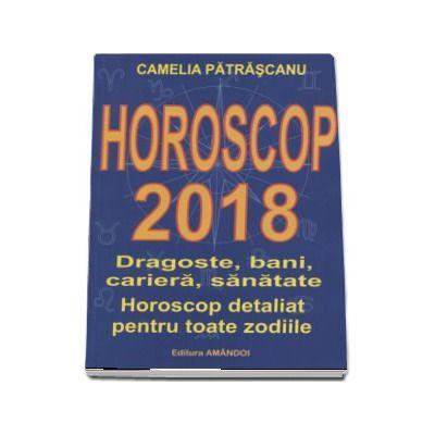 Horoscop 2018 de Camelia Patrascanu