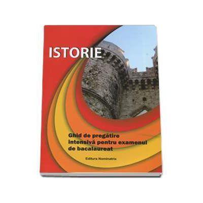 Istorie - Ghid de pregatire intensiva pentru examenul de bacalaureat, sinteze si teste (Editie 2017)