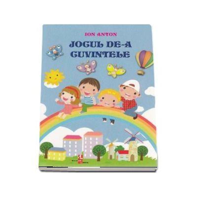 Jocul de-a cuvintele de Ion Anton (Editie ilustrata)