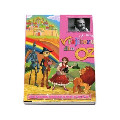 L. F. Baum - Vrajitorul din Oz - Editie ilustrata