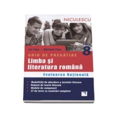 Limba si literatura romana clasa a VIII-a pentru Evaluarea Nationala. Ghid de pregatire cu 27 de teste cu rezolvari complete de Marinela Popa (Editie 2017)