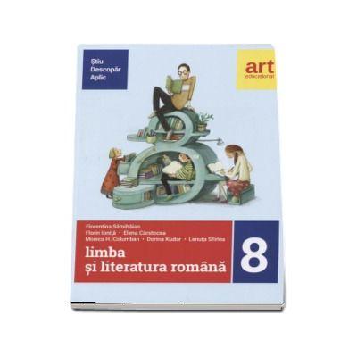 Limba si literatura romana pentru clasa a VIII-a. Metoda STIU-DESCOPAR-APLIC de Florentina Samihaian (Editia 2017)