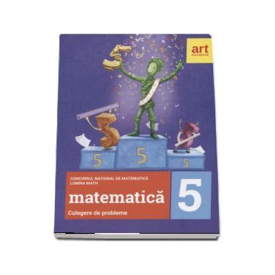 Matematica - Culegere de probleme pentru clasa a V-a - Concursul national de matematica Lumina Math (Editia 2017)
