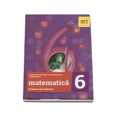 Matematica - Culegere de probleme pentru clasa a VI-a - Concursul national de matematica Lumina Math (Editia 2017)