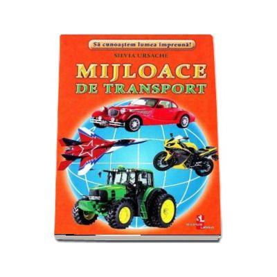Mijloace de transport - Sa cunoastem lumea impreuna! (Contine 16 cartonase cu imagini color) de Silvia Ursache