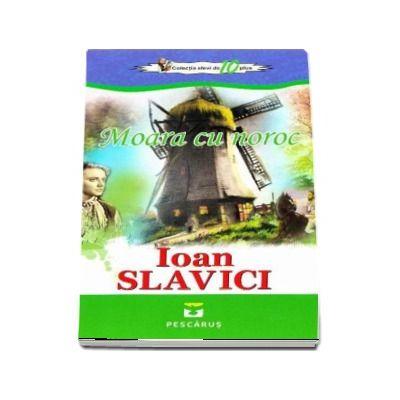 Moara cu noroc de Ioan Slavici (Colectia Elevi de 10 plus)