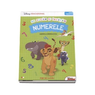 Ne jucam si invatam Numerele - Fise de lucru pentru clasa pregatitoare de Gabriela Barbulescu