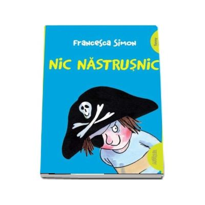 Nic Nastrusnic de Francesca Simon (Editie Paperback)