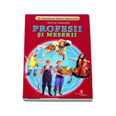 Profesii si meserii - Sa cunoastem lumea impreuna! (Contine 16 cartonase cu imagini color) de Silvia Ursache