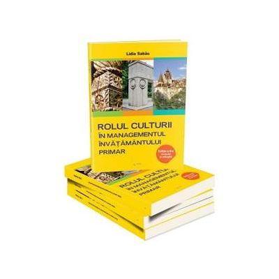 Rolul culturii in managementul invatamantului primar de Lidia Sabau (Editia a II-a, revizuita si adaugita)