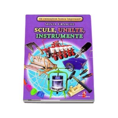 Scule, unelte, instrumente - Sa cunoastem lumea impreuna! (Contine 16 cartonase cu imagini color) de Silvia Ursache