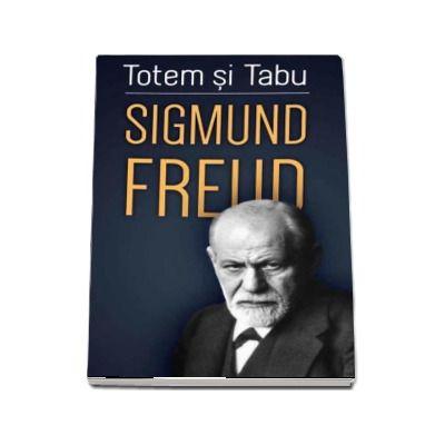 Totem si tabu - O interpretare psihanalitica a vietii sociale a popoarelor primitive de Freud Sigmund