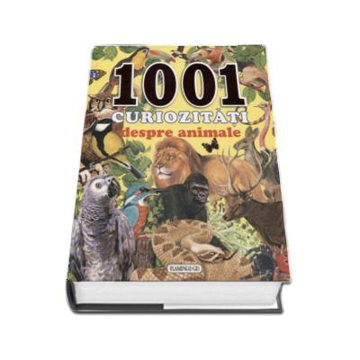 1001 curiozitati despre animale - Editie ilustrata cu coperti cartonate