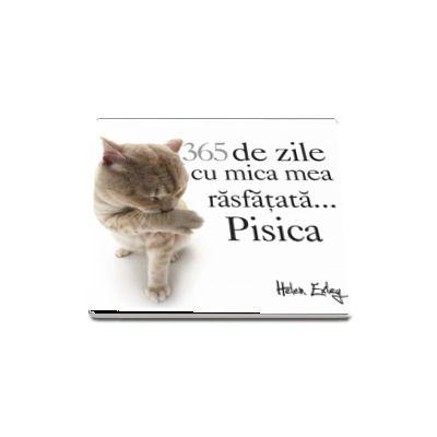 365 de zile cu mica mea rasfatata... Pisica (Calendar)
