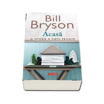 Acasa. O istorie a vietii private de Bill Bryson (Editia 2017) - Traducere de Ciprian Siulea