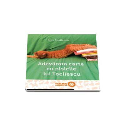 Adevarata carte cu pisicile lui Tocilescu de Alex Tocilescu