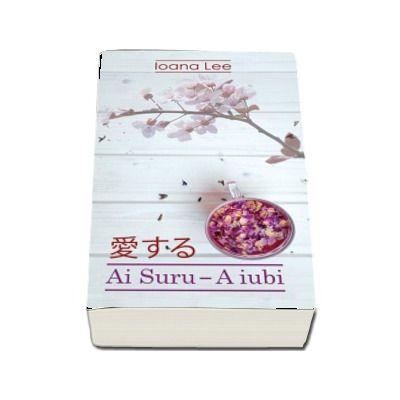 Ai Suru - A iubi volumul 1 de Ioana Lee