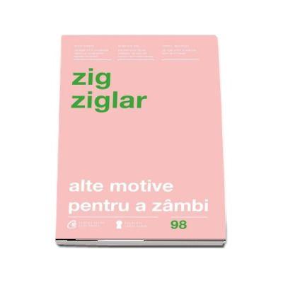 Alte motive pentru a zambi de Zig Ziglar - Editia a IV-a