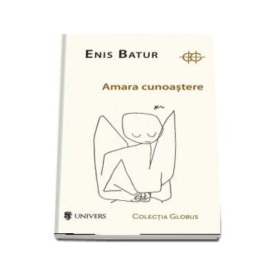 Amara cunoastere de Enis Batur - Colectia Globus