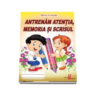 Antrenam atentia, memoria si scrisul de Silvia Ursache