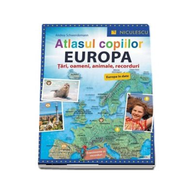 Atlasul copiilor. EUROPA. Tari, oameni, animale, recorduri (Europa in date) de Andrea Schwendemann