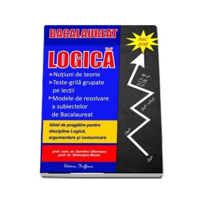 Bacalaureat Logica 2018. Ghid de pregatire pentru disciplina Logica, argumentare si comunicare de Dumitru Otovescu