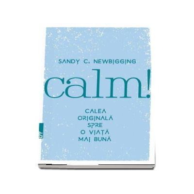 Calm! Calea originala spre o viata mai buna de Sandy Newbigging