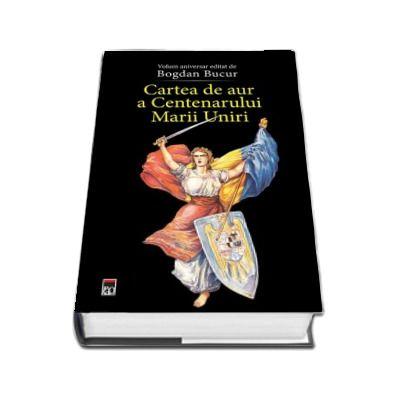 Cartea de aur a Centenarului a Marii Uniri. Volum aniversar editat de Bogdan Bucur