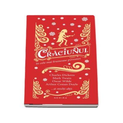 Craciunul in cele mai frumoase povestiri de Charles Dickens, Mark Twain, Oscar Wilde, Arthur Conan Doyle... si multi altii