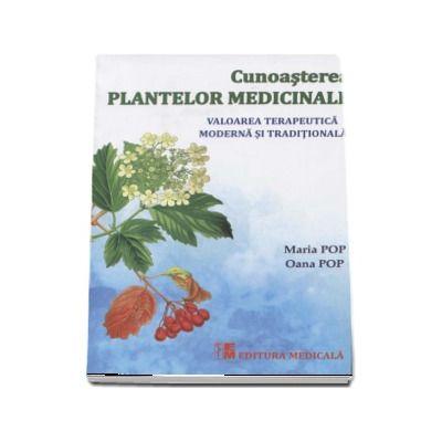 Cunoasterea plantelor medicinale. Valoarea terapeutica moderna si traditionala de Maria Pop