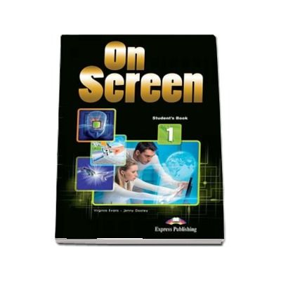 Virginia Evans, Curs de limba engleza On Screen 1 Students Book, Manualul elevului pentru clasa a V-a - Editie revizuita 2017