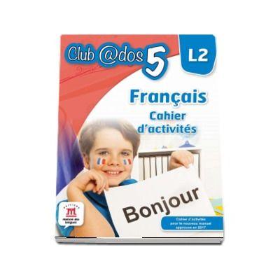 Curs de Limba franceza, Limba moderna 2 - Auxiliar pentru clasa a V-a. Francais - Cahier d-activites L2 (Club ados 5) de Mariana Visan