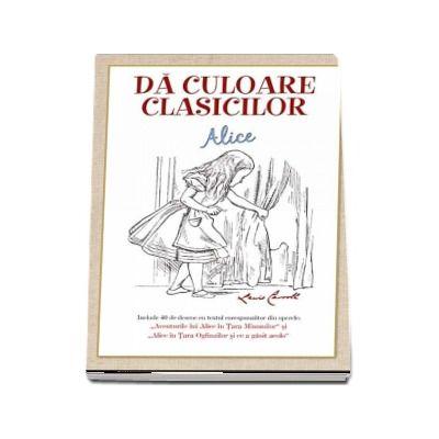 Lewis CARROLL, Da culoare clasicilor - Aventurile lui Alice in Tara Minunilor (Editie ilustrata)