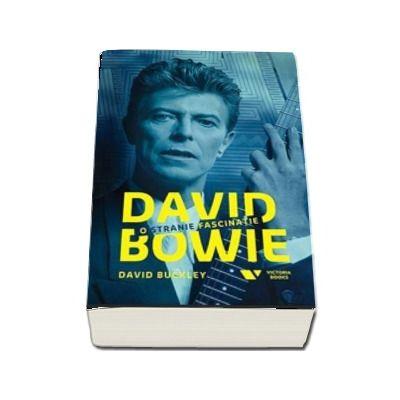 David Bowie. O stranie fascinatie de David Buckley