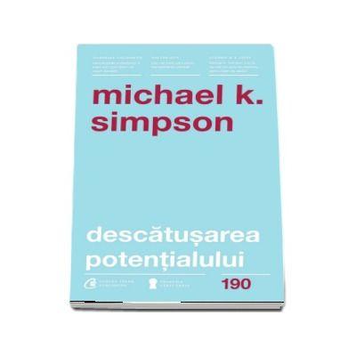 Descatusarea potentialului. Sapte aptitudini de coaching care transforma oamenii, echipele si organizatiile de Michael K. Simpson
