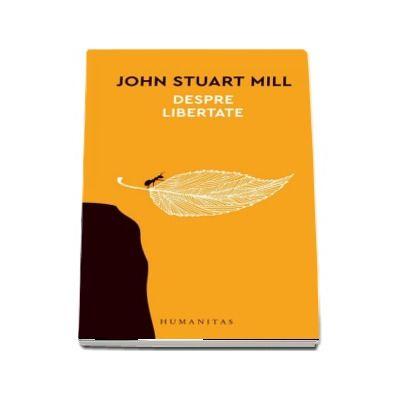 Despre libertate de John Stuart Mill (Traducere de Adrian-Paul Iliescu)