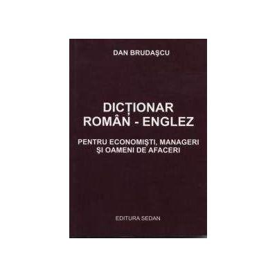 DICTIONAR ROMAN – ENGLEZ. Pentru economisti, manageri si oameni de afaceri de Dan Brudascu