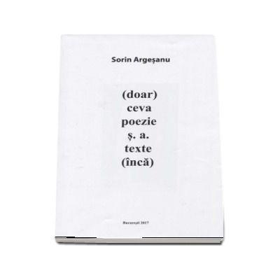 (doar) ceva poezie s. a. texte (inca) de Sorin Argesanu