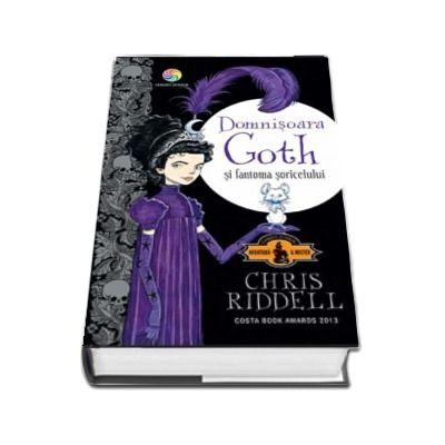 Domnisoara Goth si fantoma soricelului de Chris Riddell