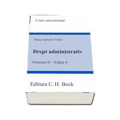 Drept administrativ - Volumul II, editia a IV-a de Dana Apostol Tofan