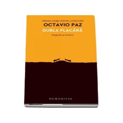 Dubla flacara. Dragoste si erotism de Octavio Paz (Traducere de Cornelia Radulescu)