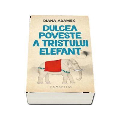 Dulcea poveste a tristului elefant de Diana Adamek