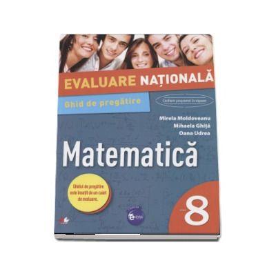 Evaluare nationala. Matematica. Ghid de pregatire. Clasa a VIII-a - Mirela Moldoveanu (Ghidul de pregatire este insotit de un caiet de evaluare)