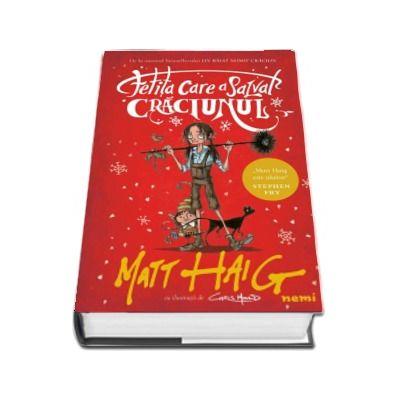 Matt Haig, Fetita care a salvat Craciunul (Varsta recomandata 8 ani plus) - Cu ilustratii de Chris Mould
