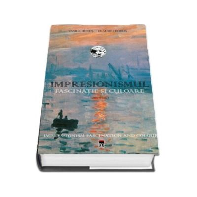 Impresionismul - Fascinatie si culoare de Claudiu Doros
