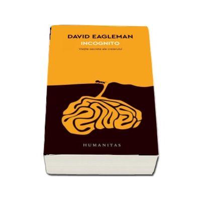 Incognito. Vietile secrete ale creierului de David Eagleman (12 carti despre lumea in care traim) - Traducere de Ovidiu Solonar