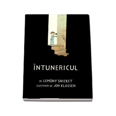 Intunericul. Cu Ilustratii de John Klassen