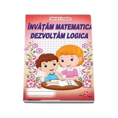 Invatam matematica, dezvoltam logica de Silvia Ursache
