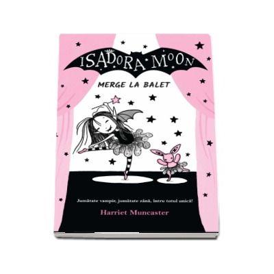 Isadora Moon merge la balet. Jumatate vampir, jumatate zana, intru totul unica! de Harriet Muncaster