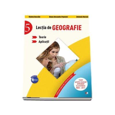 Lectia de Geografie pentru clasa a V-a. Teorie si aplicatii. Caiet pentru manualul aprobat la licitatia MEN - 2017 de Violeta Dascalu (Colectia Elevul Destept)